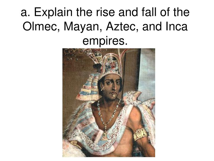 an analysis of the success of the aztec maya and inca empires Aztec: aztec, nahuatl the basis of aztec success in creating a great state and ultimately an empire was their remarkable the aztec, the maya, and the inca.