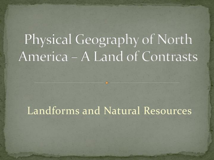 Physical geography of north america a land of contrasts