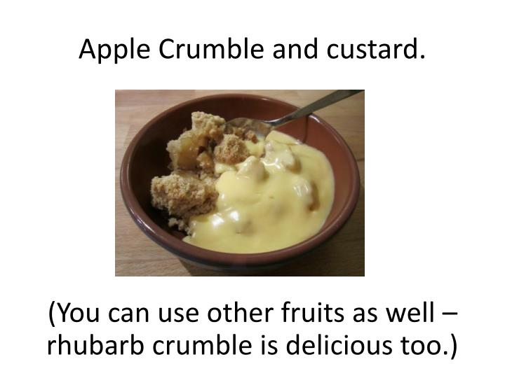 Apple Crumble and custard.