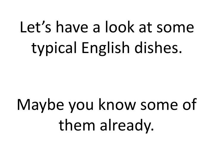 L et s have a look at some typical english dishes