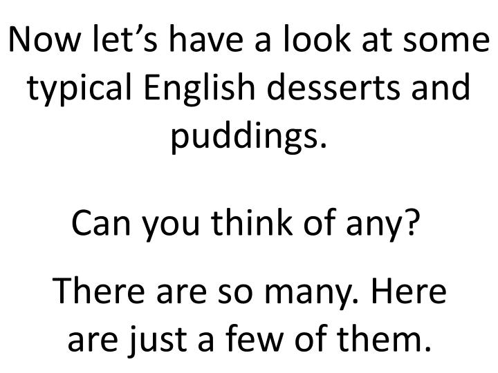 Now let's have a look at some typical English desserts and puddings.