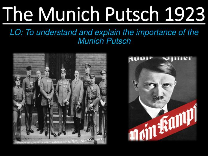 the munich putsch The munich putsch had a number of causes, both long and short term which led to the putsch being carried out in november 1923 long term causes are those which happen over a period of time, normally years or decades, they 'bubble' away in the background short term causes, sometimes referred to .
