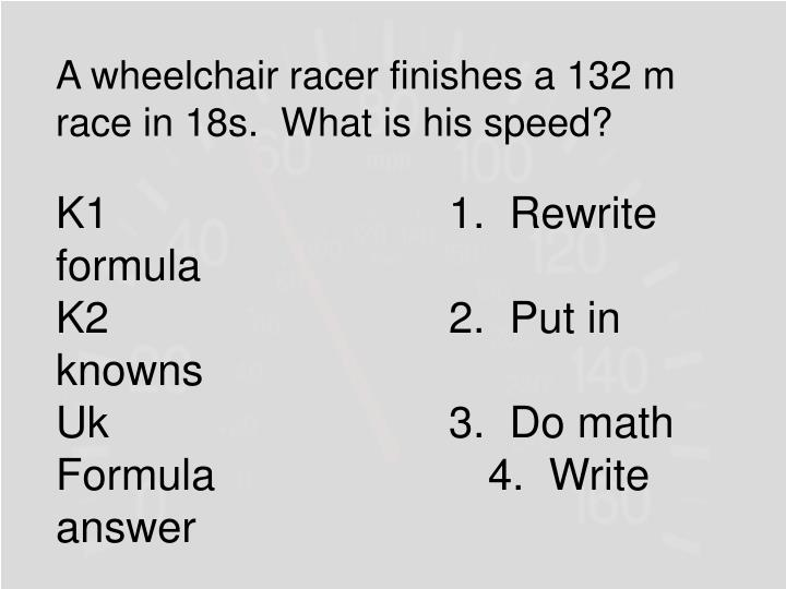 A wheelchair racer finishes a 132 m race in 18s.  What is his speed?