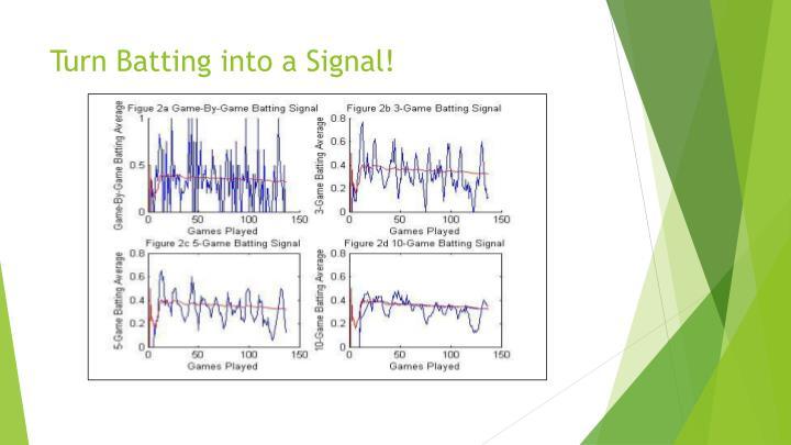 Turn Batting into a Signal!