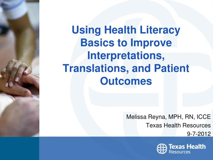 Using health literacy basics to improve interpretations translations and patient outcomes