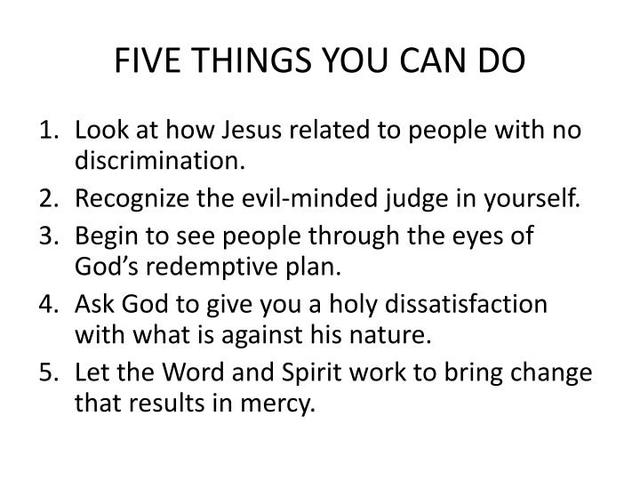 FIVE THINGS YOU CAN DO