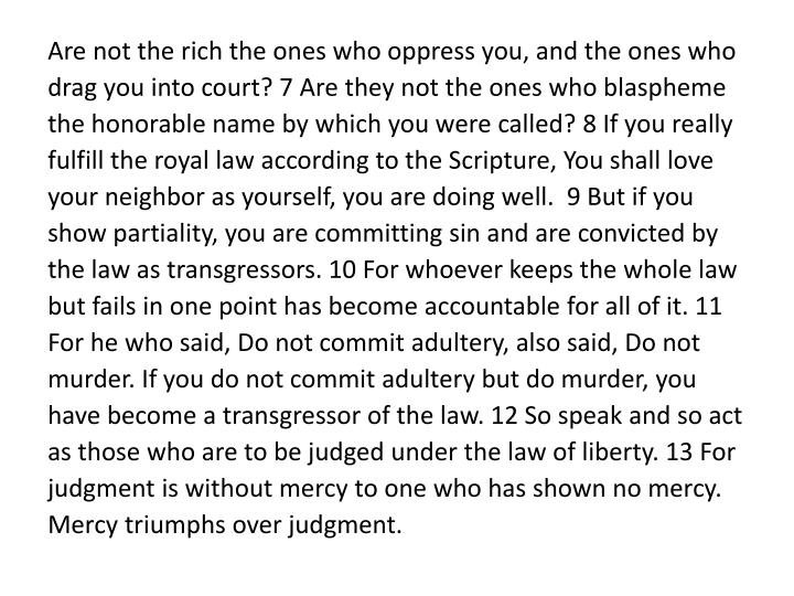 Are not the rich the ones who oppress you, and the ones who drag you into court? 7 Are they not the ones who blaspheme the honorable name by which you were called?
