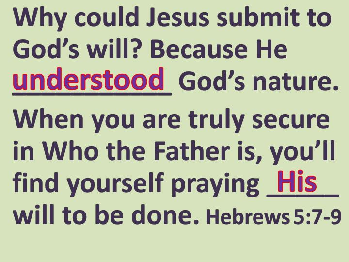 Why could Jesus submit to God's will? Because He ___________ God's nature.