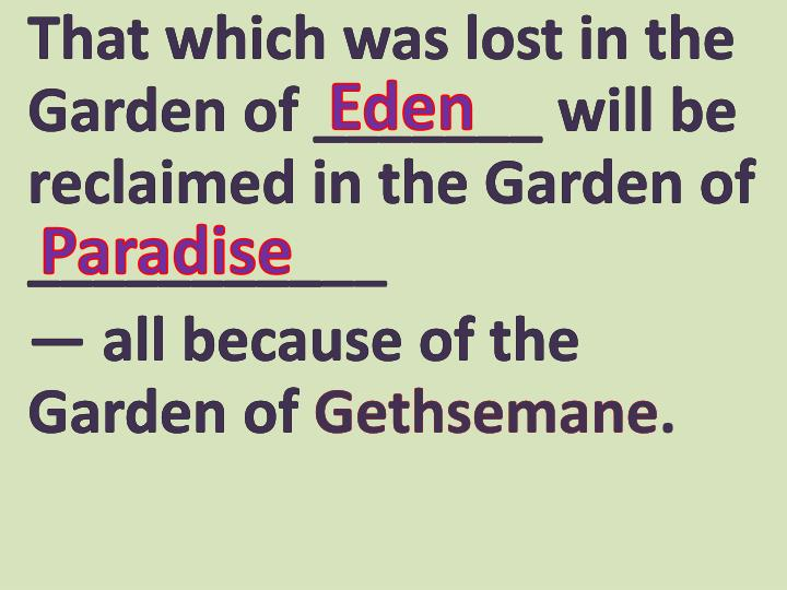 That which was lost in the Garden of _______ will be reclaimed in the Garden of ___________