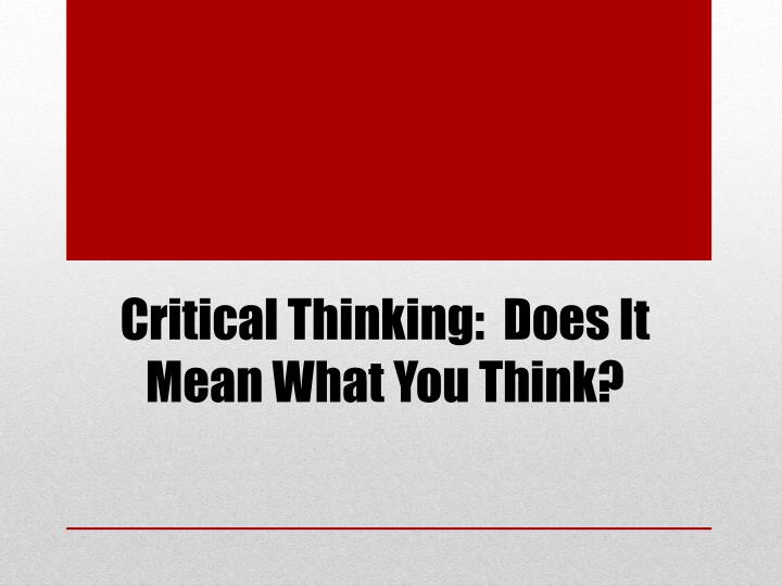 """what does thinking critically mean Thinking critically 43 i n ancient greece, most advanced students studied philosophy in order to achieve """"wisdom"""" (the term philosophy in greek means """"lover of wisdom""""."""