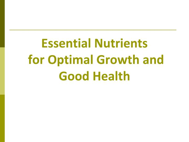 Essential nutrients for optimal growth and good health