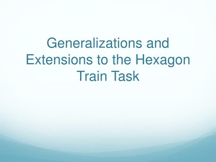 Generalizations and extensions to the hexagon train task