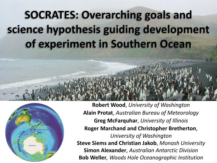 SOCRATES: Overarching goals and science hypothesis guiding development of experiment in Southern Oce...