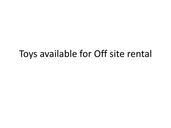 toys available for off site rental n.