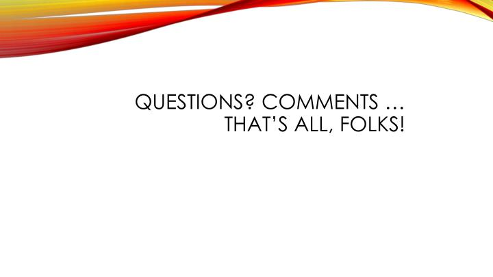 Questions? Comments …