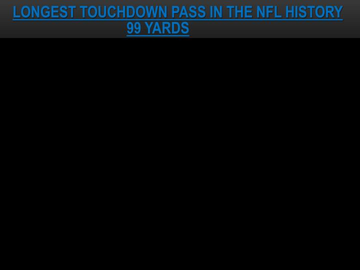 LONGEST TOUCHDOWN PASS IN THE NFL HISTORY