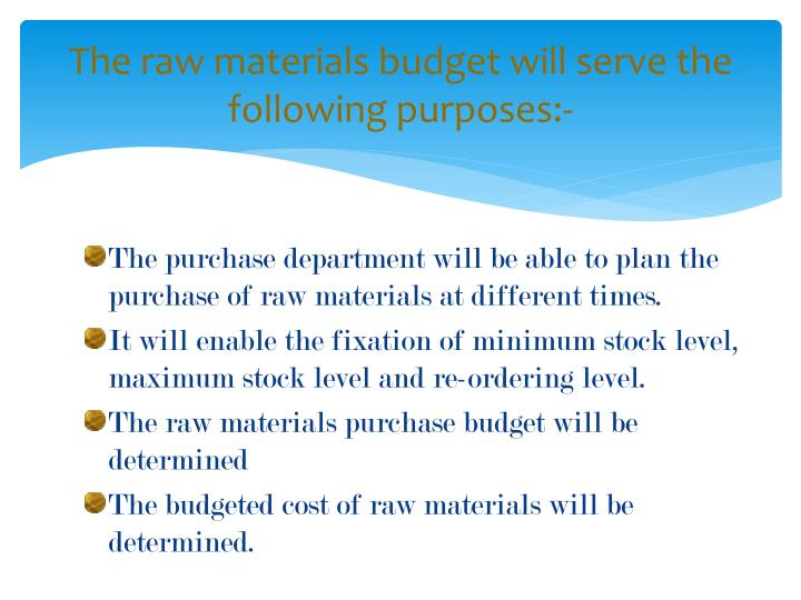 The raw materials budget will serve the following purposes:-