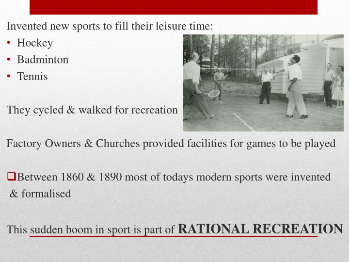 Invented new sports to fill their leisure time: