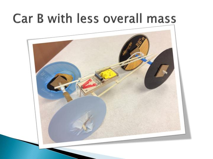 Car B with less overall mass