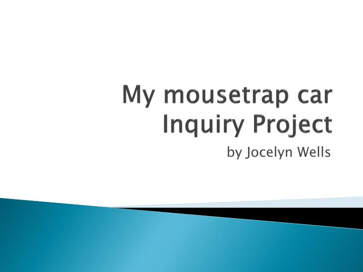 My mousetrap car inquiry project