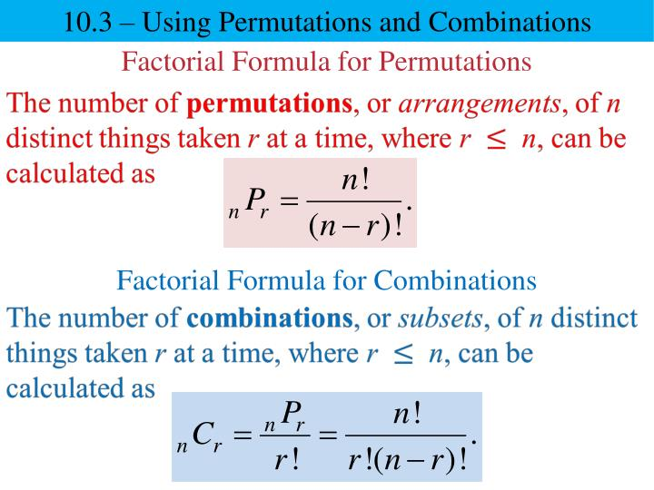 10.3 – Using Permutations and Combinations