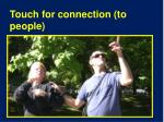touch for connection to people