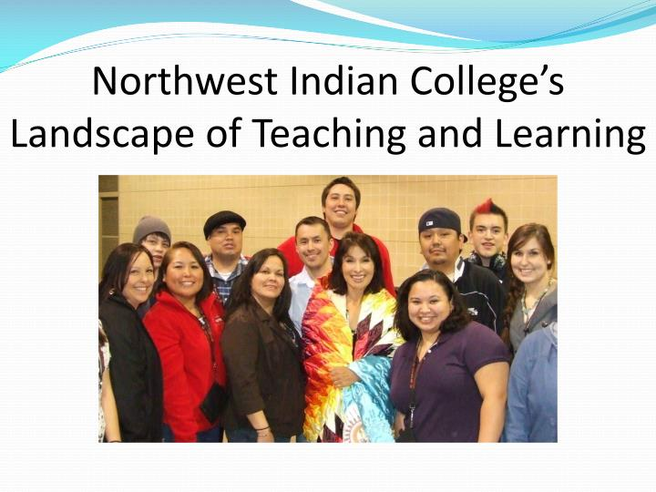 northwest indian college s landscape of teaching and learning n.