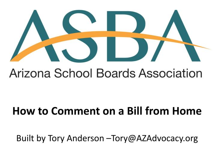 how to comment on a bill from home built by tory anderson tory@azadvocacy org n.