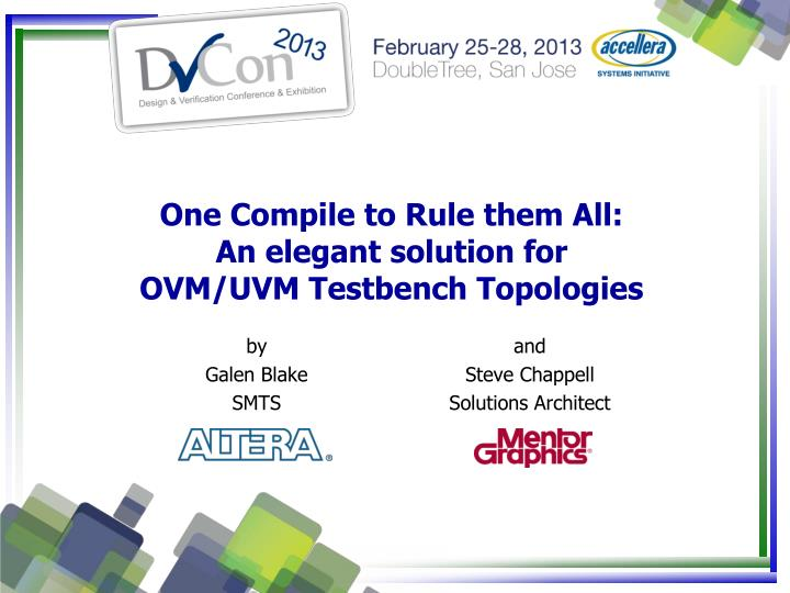 one compile to rule them all an elegant solution for ovm uvm testbench topologies