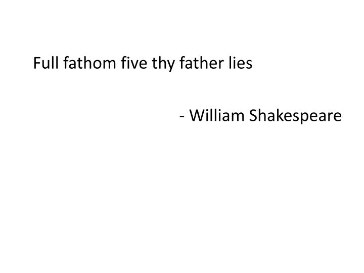 Full fathom five thy father lies