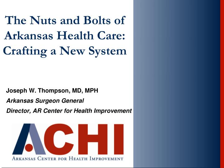 the nuts and bolts of arkansas health care crafting a new system n.