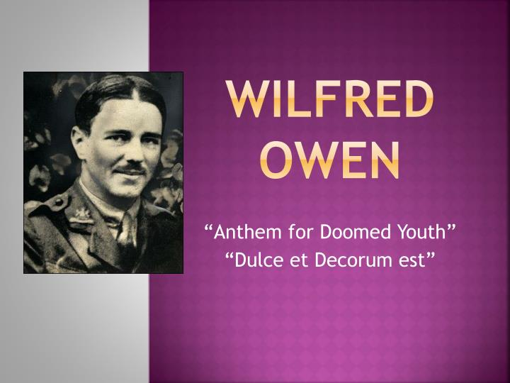 wilfred owens anthem for doomed youth Wilfred owen was a far more controversial character than the heroic figure of popular imagination, writes wwi scholar dr barry matthews  or the haunting anthem for doomed youth with its.