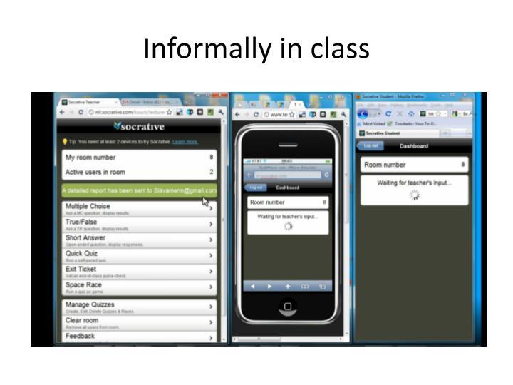 Informally in class