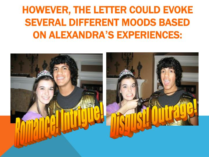 However, the letter could evoke several different moods based on Alexandra