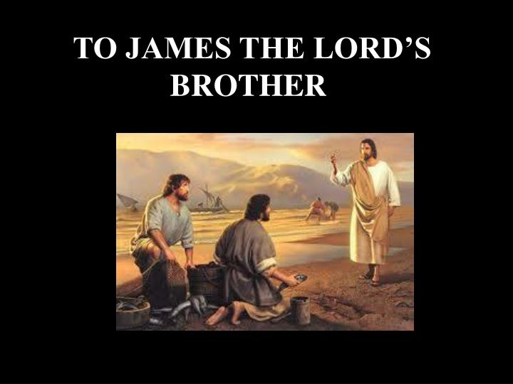 TO JAMES THE LORD'S BROTHER