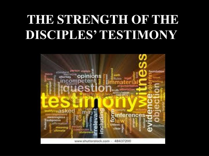 THE STRENGTH OF THE DISCIPLES' TESTIMONY