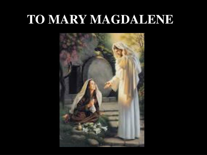 TO MARY MAGDALENE