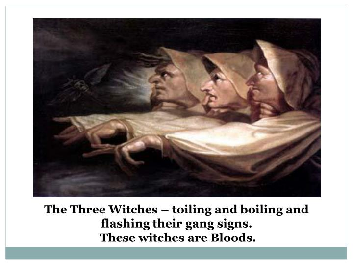 The Three Witches – toiling and boiling and flashing their gang signs.