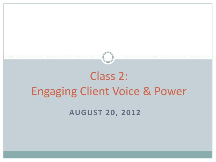 Class 2 engaging client voice power