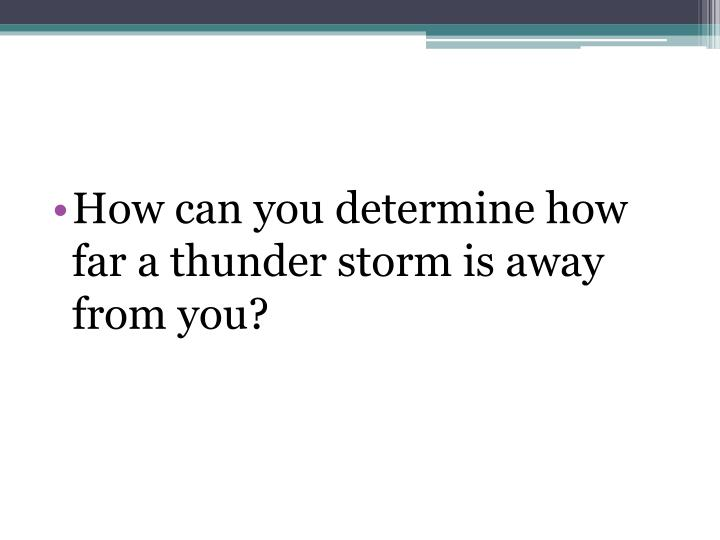 How can you determine how far a thunder storm is away from you?