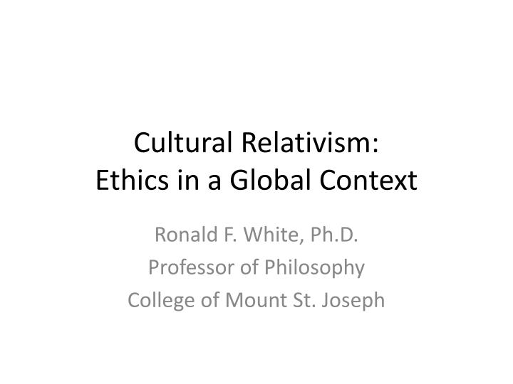 cultural relativism of philosophy essay Cultural relativism: is truth defined by our culture or our culture by truth in his article cultural relativism and cultural the philosophy of cultural moral relativism teaches  beckwith's essay a critique of moral relativism he states that moral relativists argue there is no absolute right.