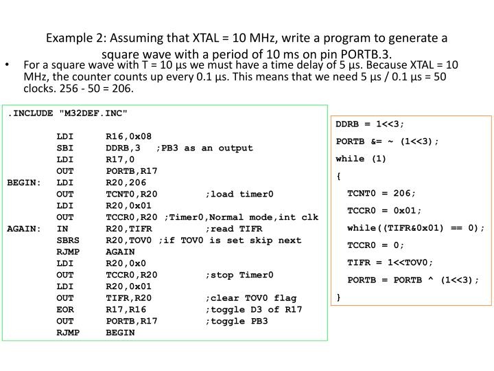 Example 2: Assuming that XTAL = 10 MHz, write a program to generate a square wave with a period of 10 ms on pin PORTB.3.