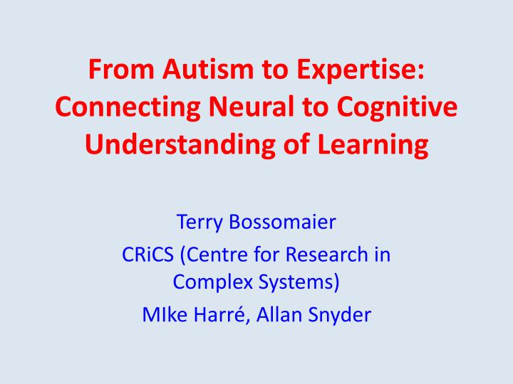 from autism to expertise connecting neural to cognitive understanding of learni ng n.