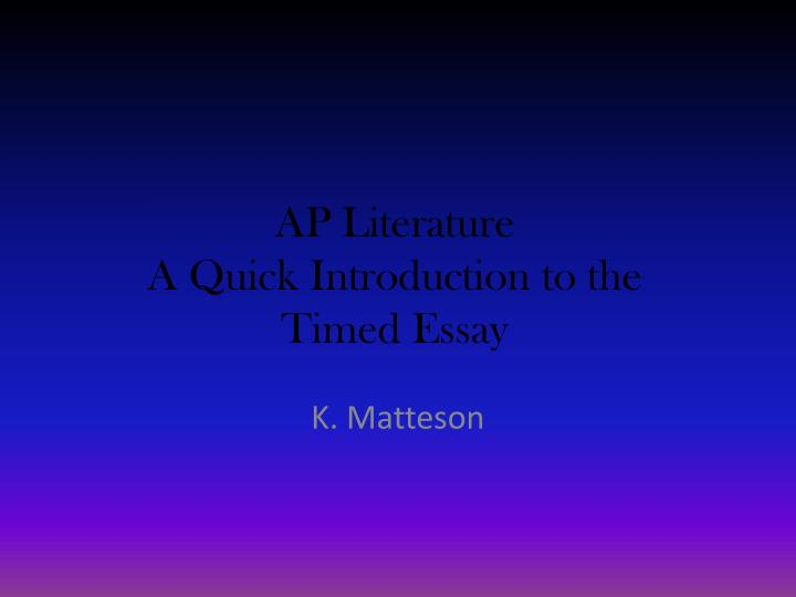 Ap literature a quick introduction to the timed essay