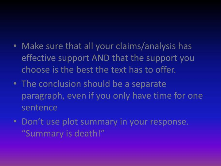 Make sure that all your claims/analysis has effective support AND that the support you choose is the best the text has to offer.
