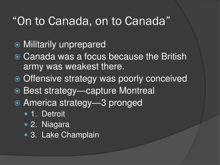 Ppt the war of 1812 powerpoint presentation id2490642 on to canada on to canada toneelgroepblik Images