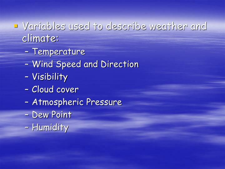 Variables used to describe weather and climate: