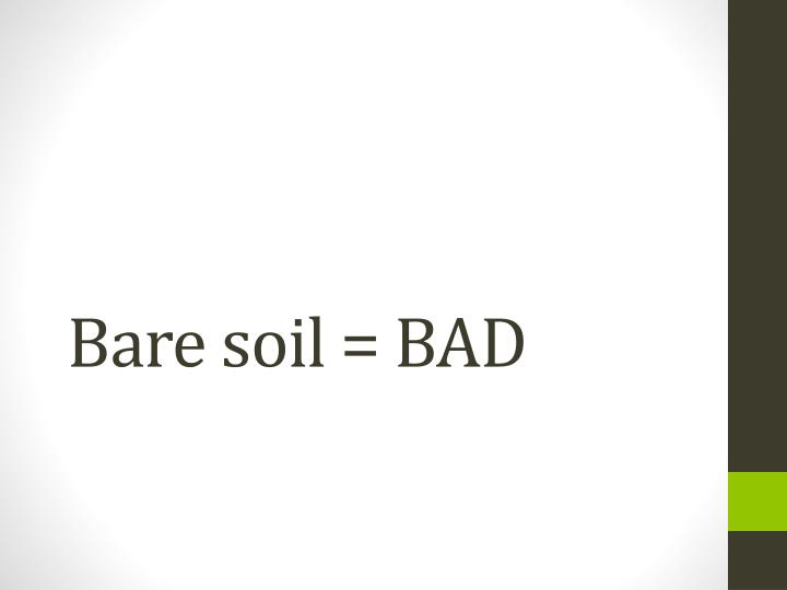 Bare soil = BAD