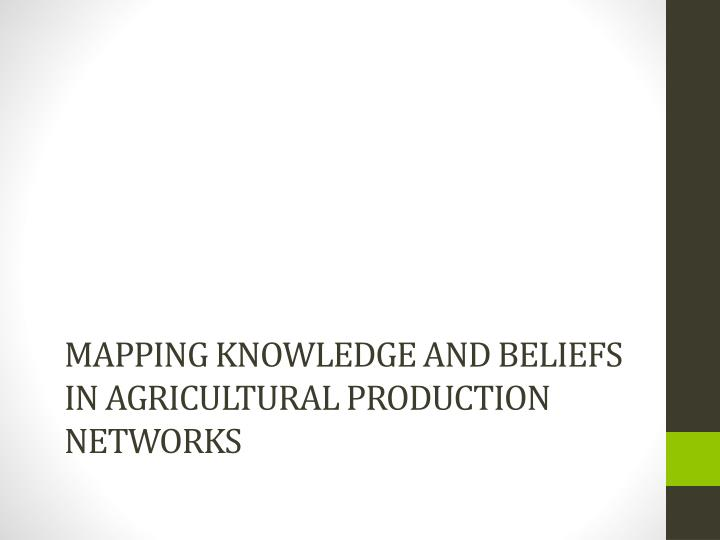 Mapping Knowledge and Beliefs in agricultural Production Networks