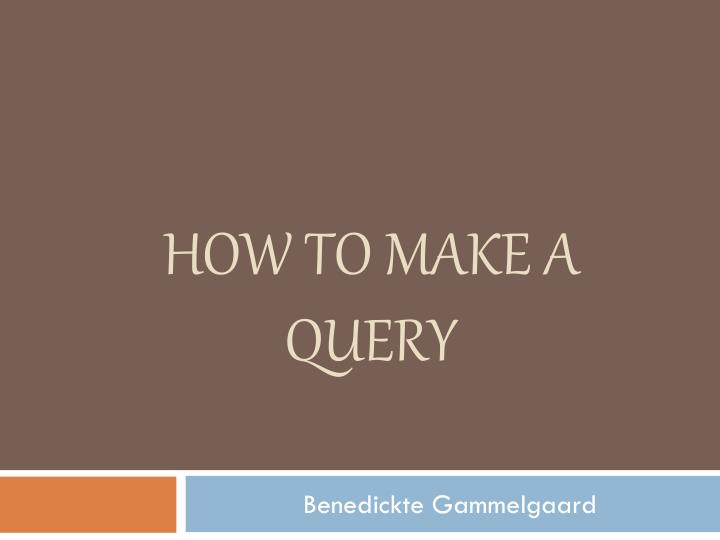 How to make a query